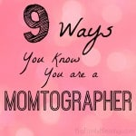 9 Ways you know you are a momtographer