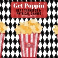 Get Poppin' Heat Transfer & Physical Change STEAM Activity